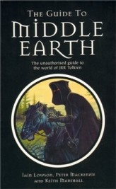 The Guide to Middle Earth - The Unauthorised Guide To The World of JRR Tolkien