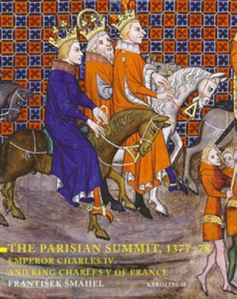 The Parisian Summit, 1377?78 Emperor Charles IV and King Charles V of France