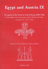 Egypt and Austria IX: Perception of the Orient in Central Europe (1800–1918). Proceedings of the Symposium held at Betliar, Slov