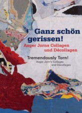 Ganz schön gerissen! Asger Jorns Collagen und Décollagen. Tremendously Torn! Asger Jorn's Collages and Décollages